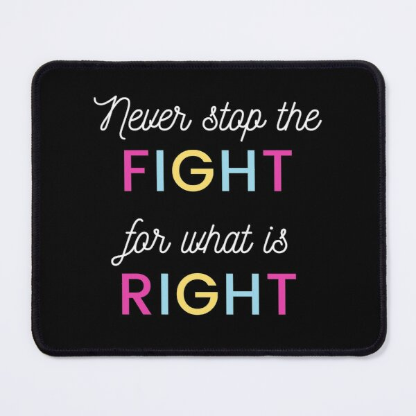 Fight for What is Right Mouse Pad