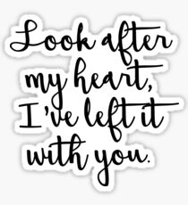 Look after my heart, I've left it with you. Sticker
