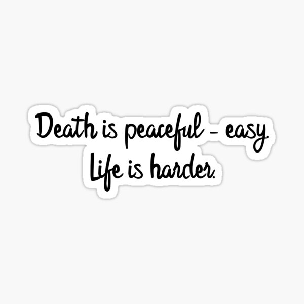 Death is peaceful - easy. Sticker
