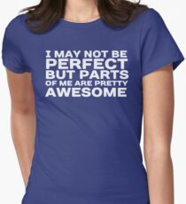 I may not be perfect but parts of me are pretty awesome T-Shirt