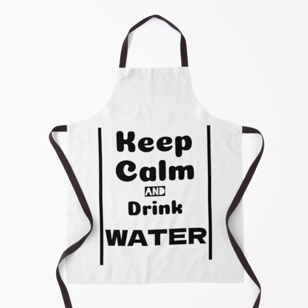 Keep calm and drink water- Humor / Humor Apron