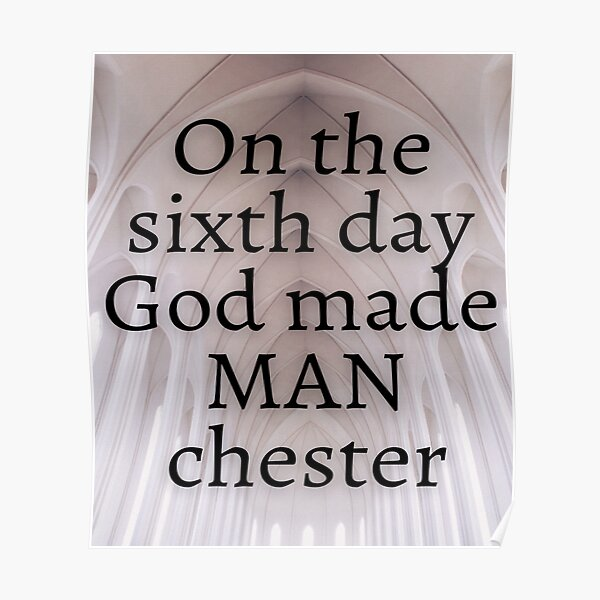 Funny biblical quote, On the sixth day God made MANchester Poster