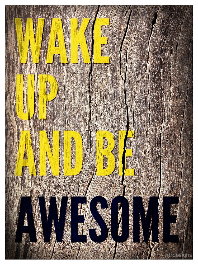 Wake up and be Awesome by htrdesigns