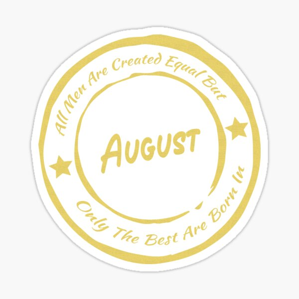 All Men Are Created Equal But Only The Best Are Born In August   Perfect Idea For Gift Cap Sticker
