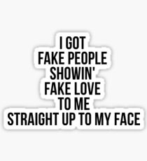 I got fake people showin' fake love to me Straight up to my face Sticker