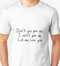 I won't give up, Let me love you! Unisex T-Shirt