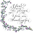 You are the person handwritten inspirational quote by Melissa Goza