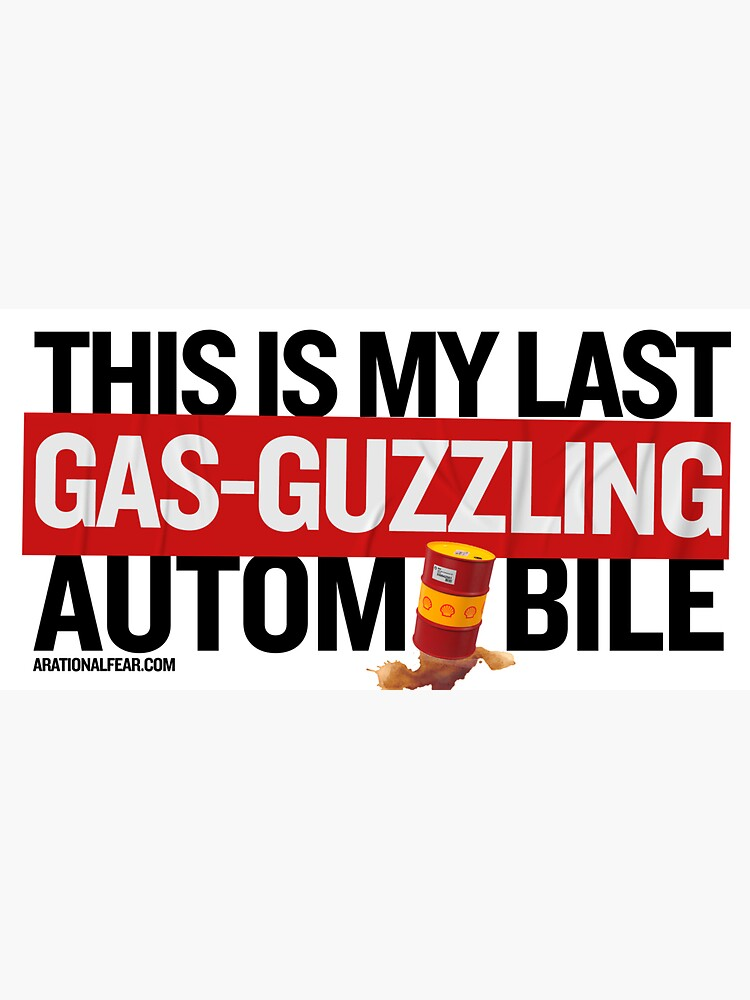 This Is My last Gas-Guzzling Automobile — Funny Bumper Sticker by ARationalFear