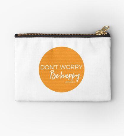 Don't worry. Be happy. Matthew 6:34 Studio Pouch