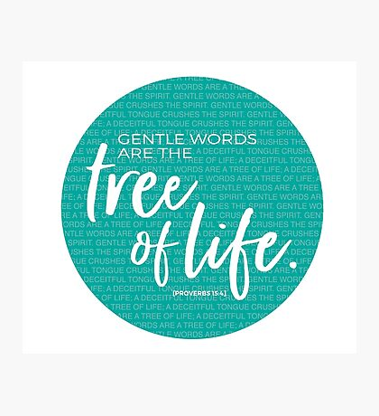 Proverbs 15:4, Gentle words are the tree of life Photographic Print