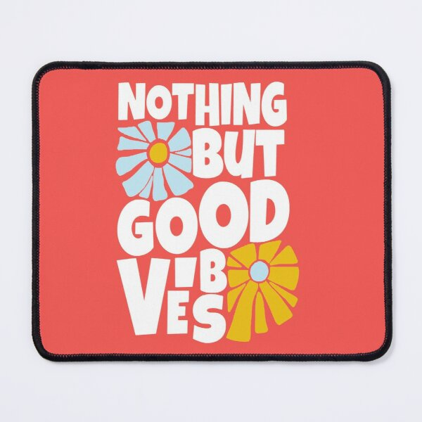 Nothing But Good Vibes Mouse Pad