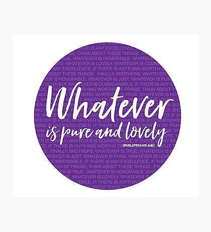 Whatever | Philippians 4:8 Photographic Print