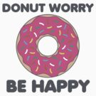 Donut Worry Be Happy by DetourShirts