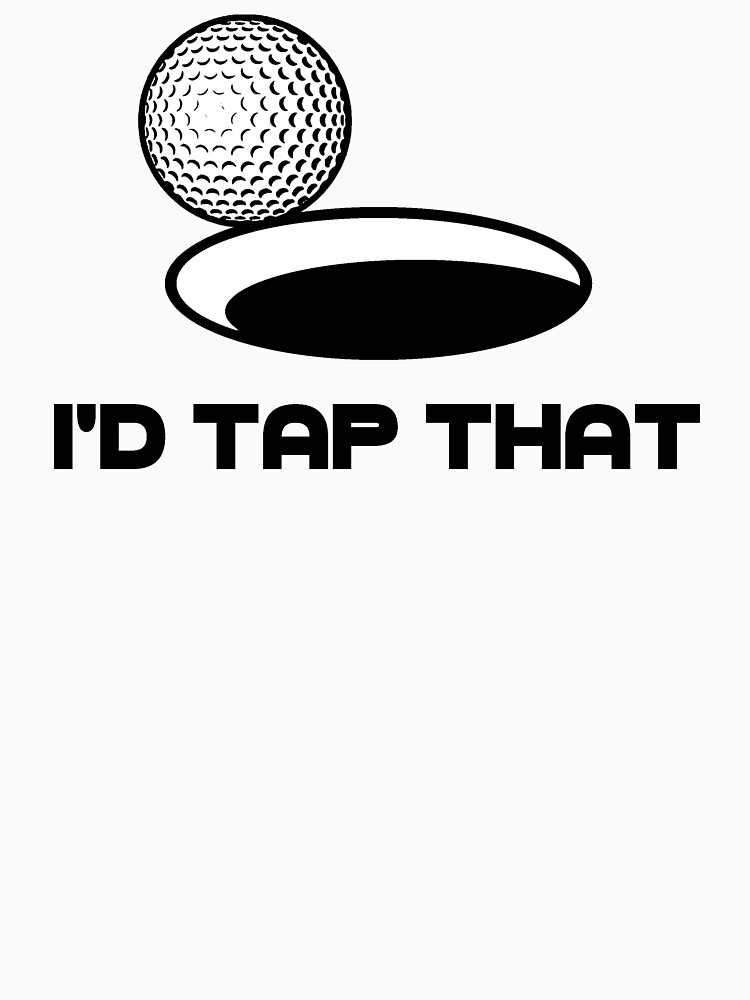 Golf I'd Tap That by TheShirtYurt