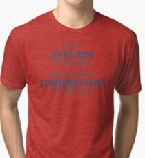 Engineer's Motto Can't Understand It For You Tri-blend T-Shirt