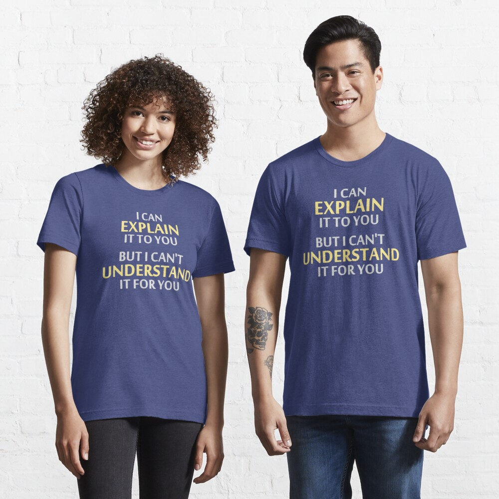 Engineer's Motto Can't Understand It For You Essential T-Shirt