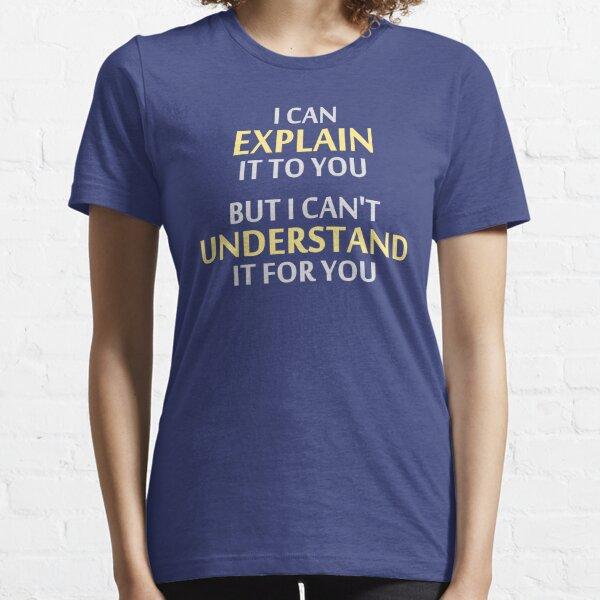 El lema del ingeniero no puede entenderlo por ti Camiseta esencial