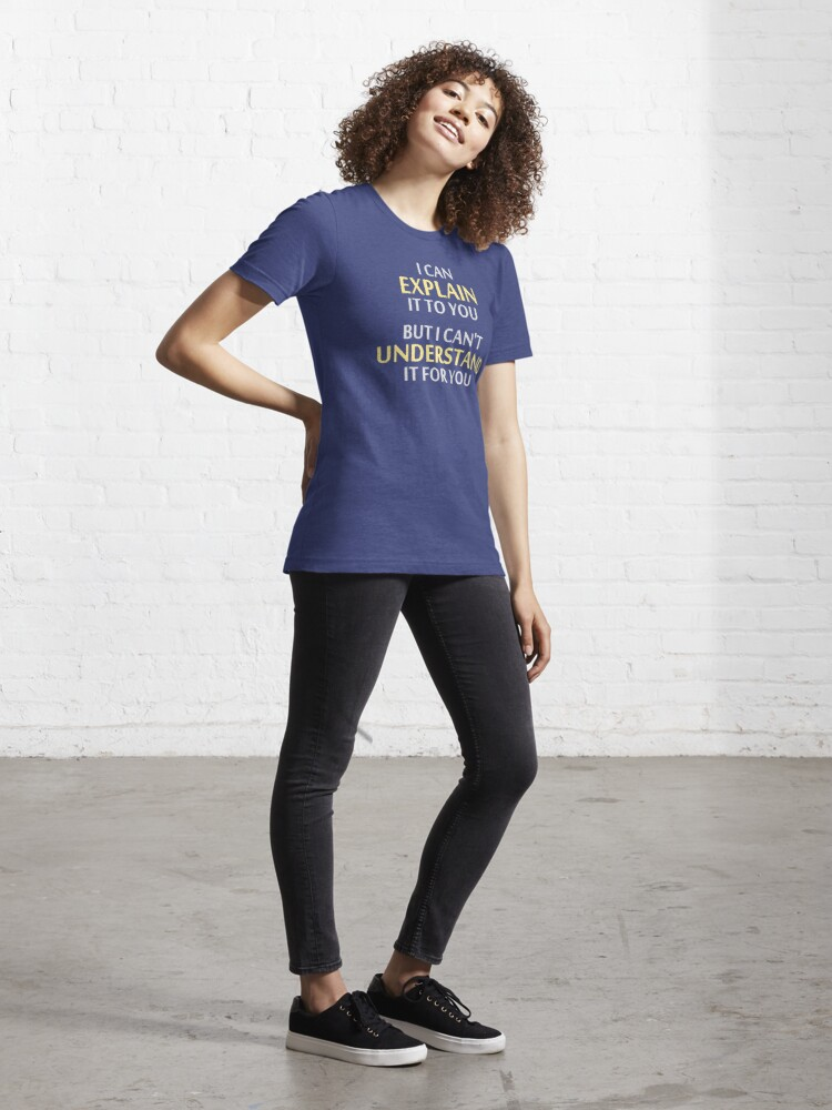 Alternate view of Engineer's Motto Can't Understand It For You Essential T-Shirt