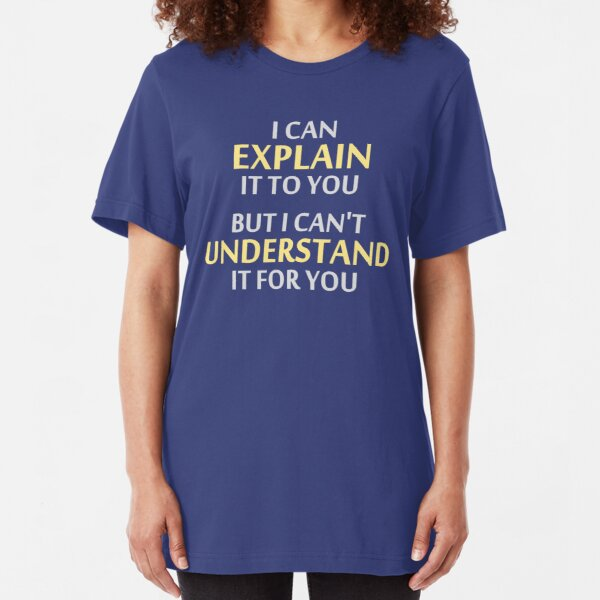 Engineer's Motto Can't Understand It For You Slim Fit T-Shirt