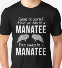 Always Be Yourself Unless You Can Be A Manatee Unisex T-Shirt