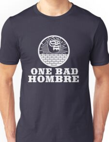One Bad Hombre - Bad Hombres T Shirt and Merchandise Unisex T-Shirt