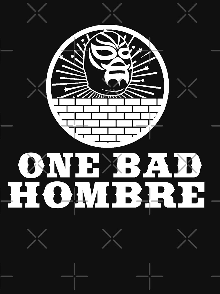 One Bad Hombre - Bad Hombres T Shirt and Merchandise | Unisex T-Shirt