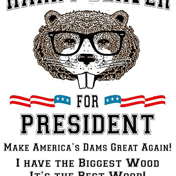 Harry Beaver for President by GUS3141592