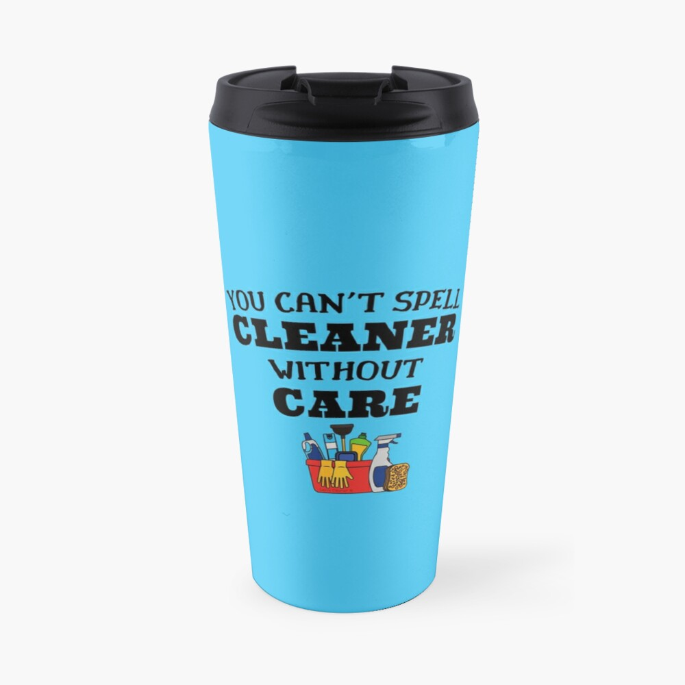 You Can't Spell Cleaner Without Care Housekeeping Novelty Travel Mug