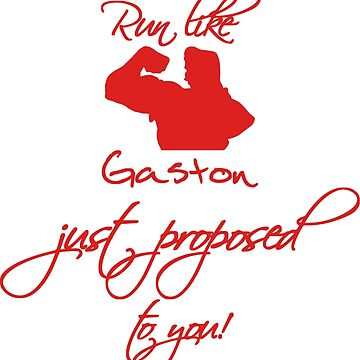 Run like Gaston just proposed to you! (Red) by terronis