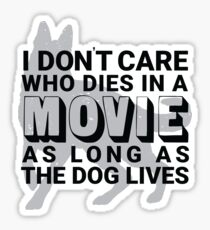 I Don't Care Who Dies In A Movie As Long As The Dog Lives Sticker