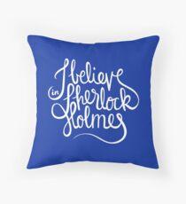I Believe in Sherlock Holmes Throw Pillow