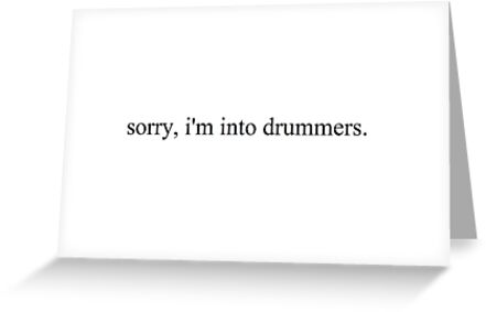 Sorry Im Into Drummers T Shirt Greeting Cards By Pgc347 Redbubble