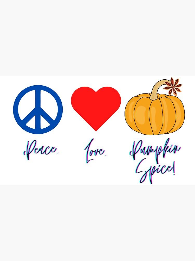 Peace. Love. Pumpkin Spice! by kgerstorff