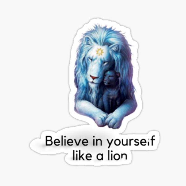 Believe in yourself like a lion Sticker