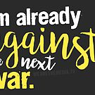 I'm Already Against The Next War by Andrew Hart