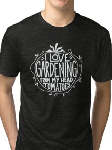 I love Gardening from my head tomatoes - Funny Gardner Tri-blend T-Shirt