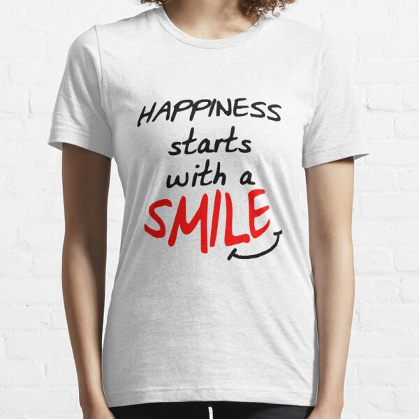 Happiness starts with a smile Essential T-Shirt