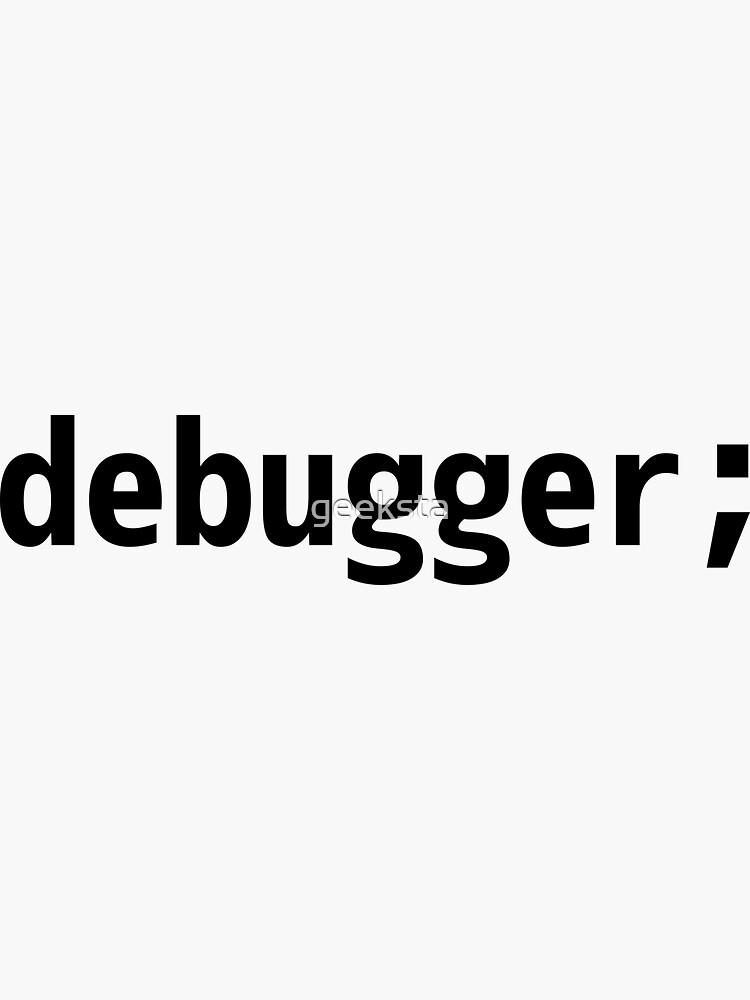 debugger; - JavaScript/Web Developer Black Text Design by geeksta