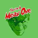 You're A Mean One by Omar  Mejia