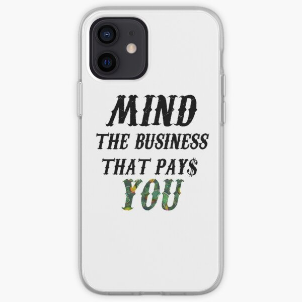 Mind The Business That Pays You iPhone Soft Case