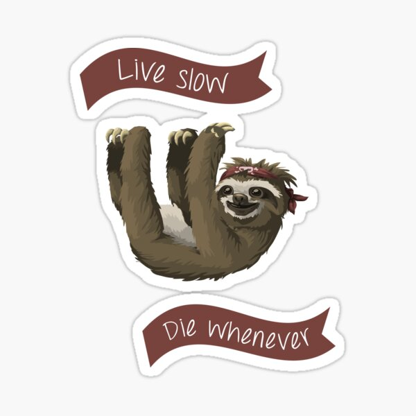 Sloth - Live Long, Die Whenever Sticker