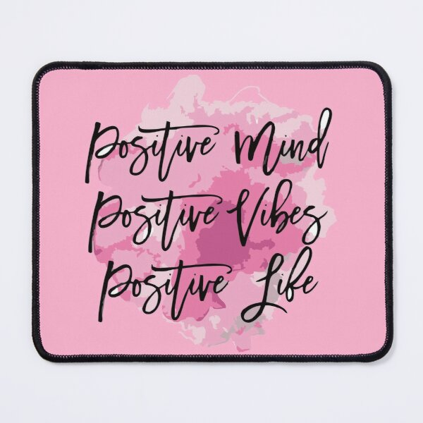 Positive Mind Vibes Life Mouse Pad