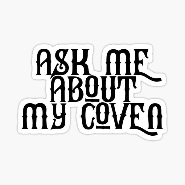 Ask Me About My Coven Sticker