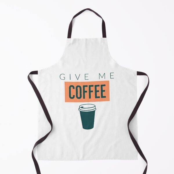Give Me Coffee  Apron