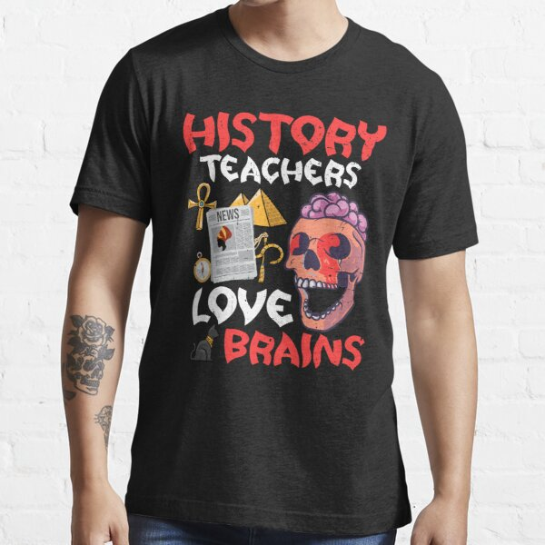 History Teachers  Love Brains Halloween Teachers Teaching Essential T-Shirt