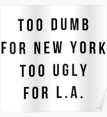 Too Dumb For New York, Too Ugly For L.A  Wideneck 3/4 Sleeve Shirt  Poster