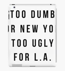 Too Dumb For New York, Too Ugly For L.A  Wideneck 3/4 Sleeve Shirt  iPad Case/Skin