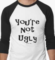 You're Not as UGLY as YOU look! hoodie T-Shirt