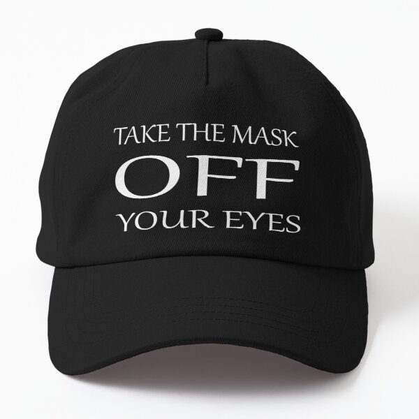 Take the mask off your eyes Dad Hat