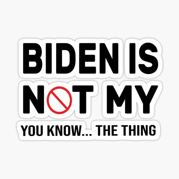 Biden Is Not My You Know The Thing - Funny Anti biden - Funny Political Quote Sticker
